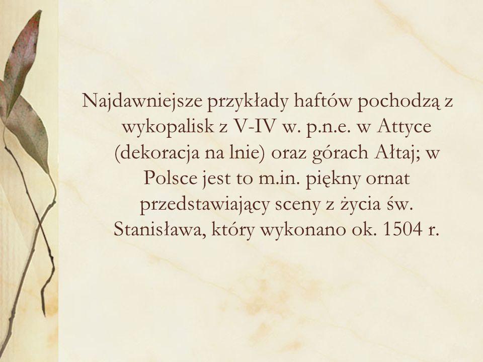 Najdawniejsze przykłady haftów pochodzą z wykopalisk z V-IV w. p. n. e