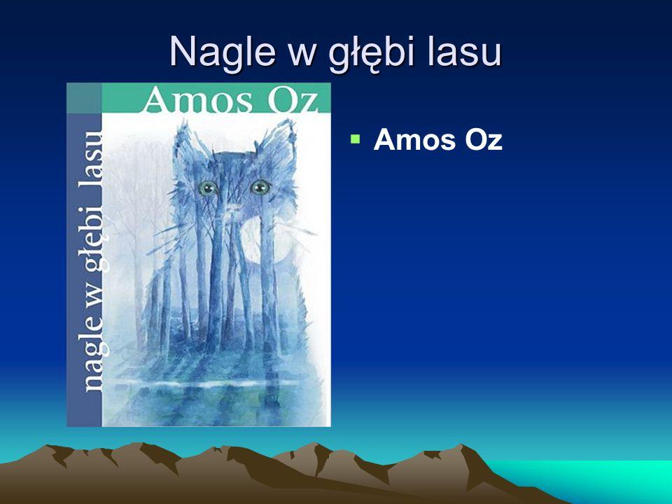 Nagle w głębi lasu Amos Oz