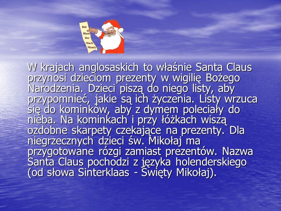 W krajach anglosaskich to właśnie Santa Claus przynosi dzieciom prezenty w wigilię Bożego Narodzenia.