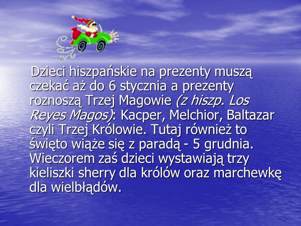 Dzieci hiszpańskie na prezenty muszą czekać aż do 6 stycznia a prezenty roznoszą Trzej Magowie (z hiszp.