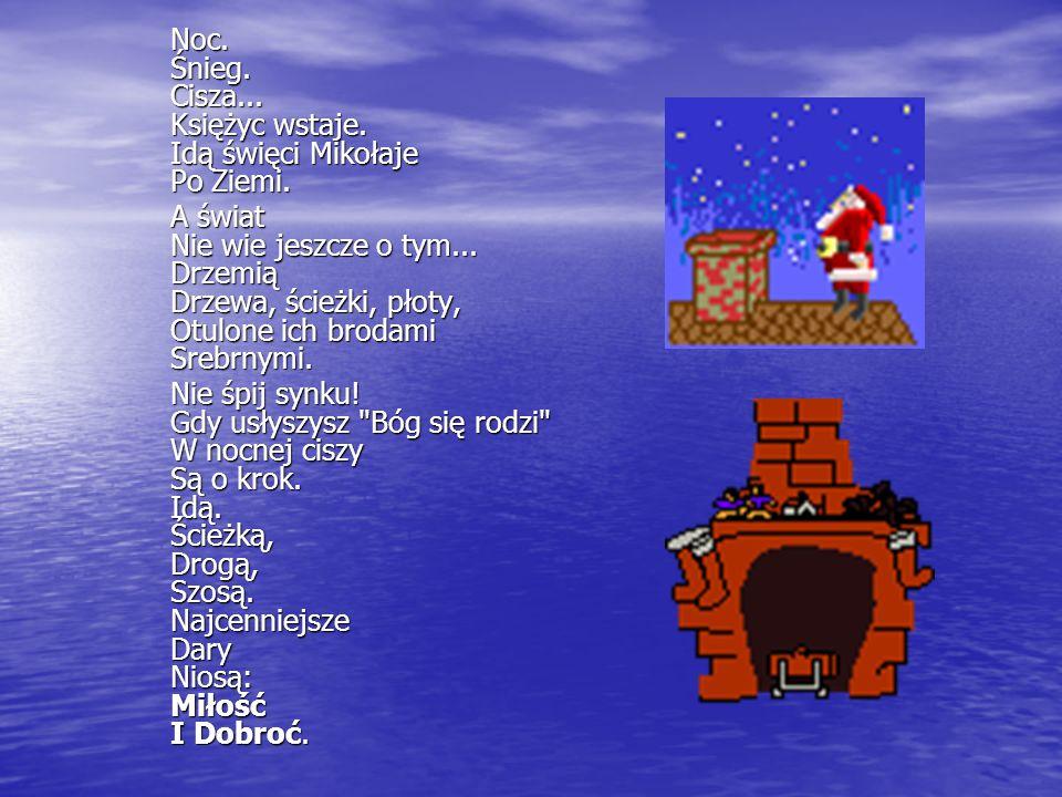 Noc. Śnieg. Cisza... Księżyc wstaje. Idą święci Mikołaje Po Ziemi.