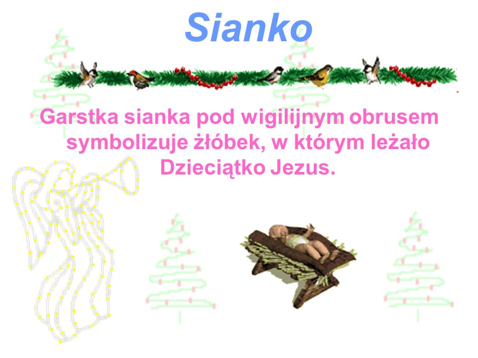 Sianko Garstka sianka pod wigilijnym obrusem symbolizuje żłóbek, w którym leżało Dzieciątko Jezus.