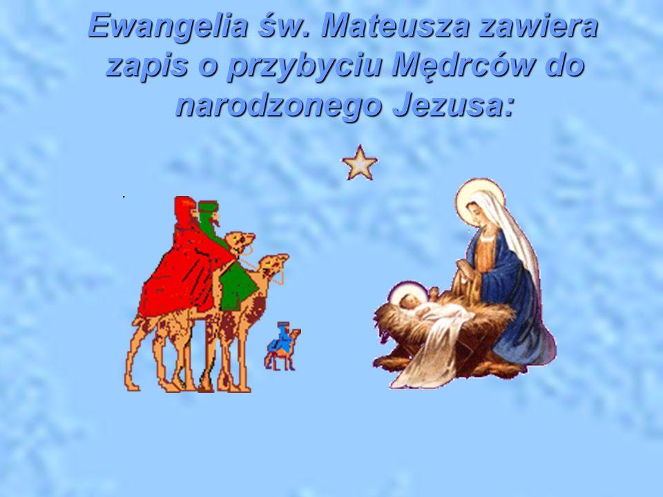 Ewangelia św. Mateusza zawiera zapis o przybyciu Mędrców do narodzonego Jezusa: