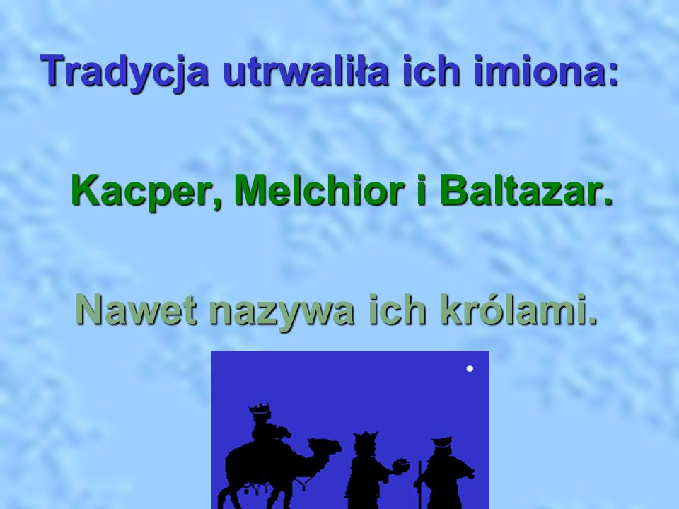 Tradycja utrwaliła ich imiona: Kacper, Melchior i Baltazar.