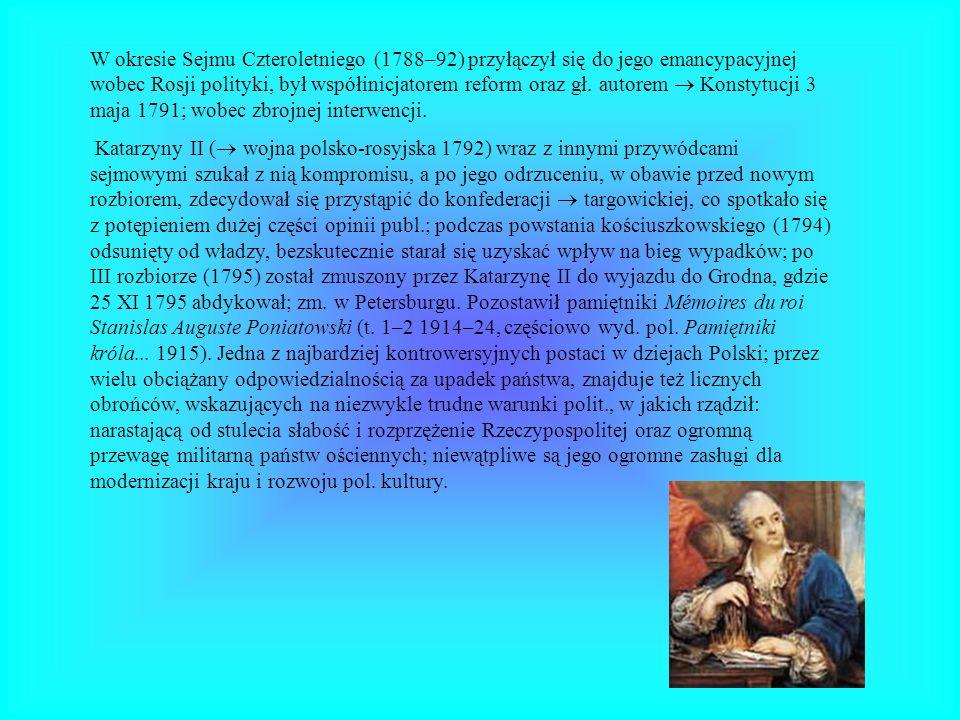 W okresie Sejmu Czteroletniego (1788–92) przyłączył się do jego emancypacyjnej wobec Rosji polityki, był współinicjatorem reform oraz gł. autorem ® Konstytucji 3 maja 1791; wobec zbrojnej interwencji.