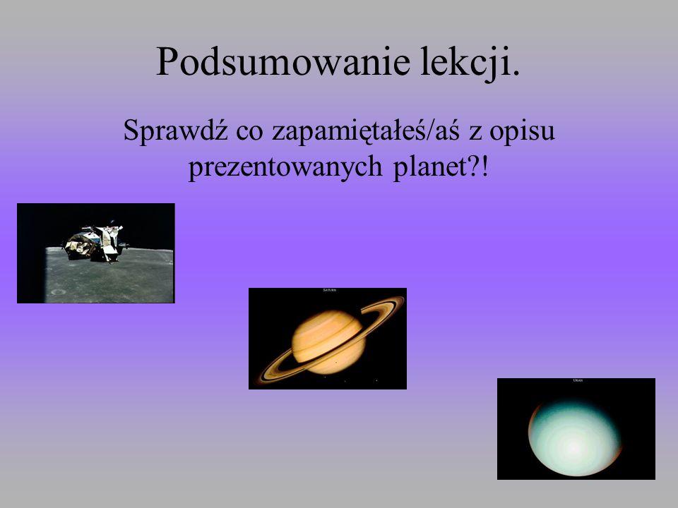 Sprawdź co zapamiętałeś/aś z opisu prezentowanych planet !