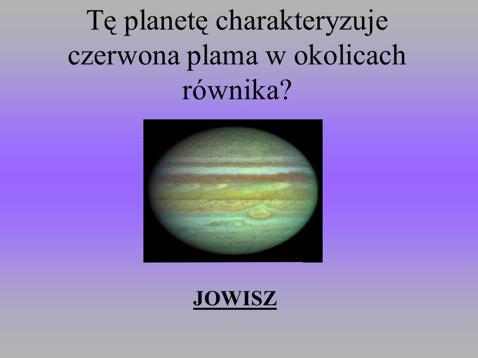 Tę planetę charakteryzuje czerwona plama w okolicach równika