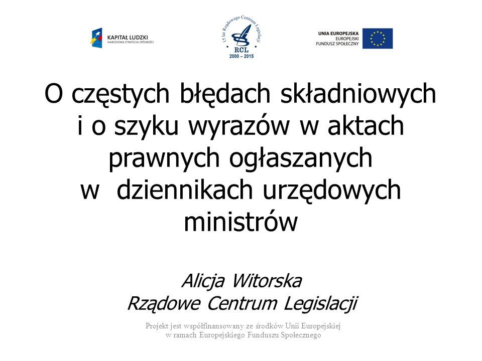 O częstych błędach składniowych i o szyku wyrazów w aktach prawnych ogłaszanych w dziennikach urzędowych ministrów Alicja Witorska Rządowe Centrum Legislacji
