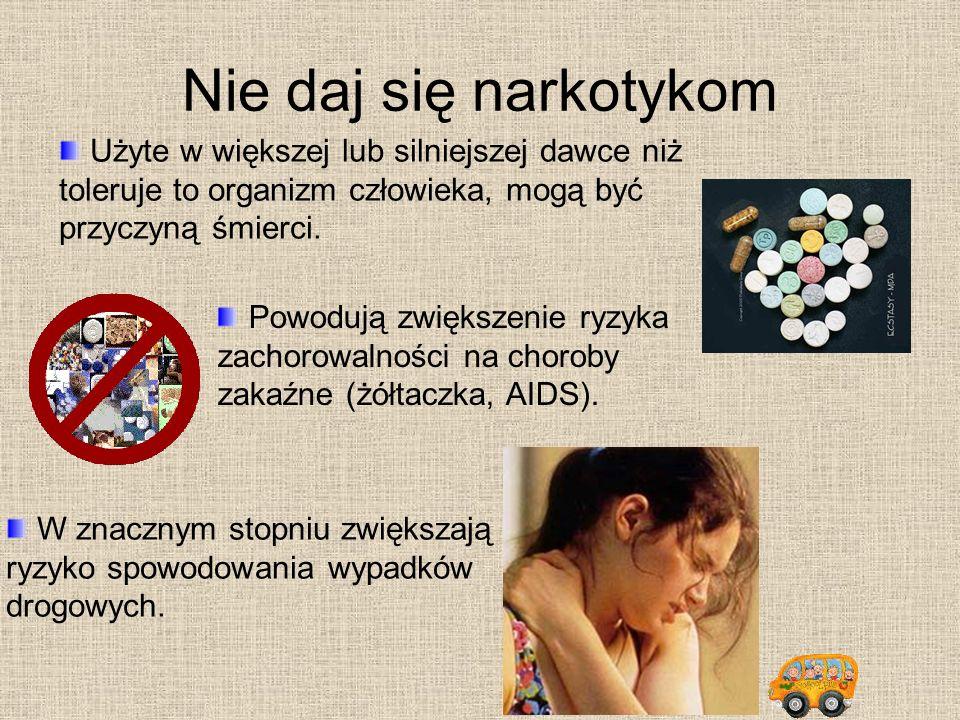 Nie daj się narkotykomUżyte w większej lub silniejszej dawce niż toleruje to organizm człowieka, mogą być przyczyną śmierci.