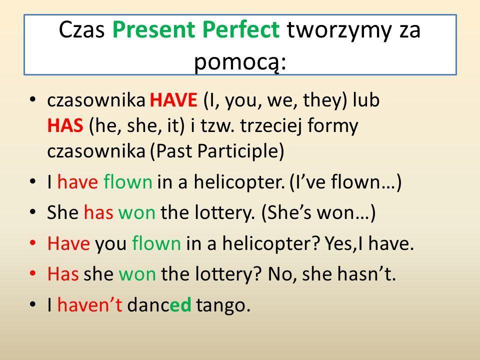 Czas Present Perfect tworzymy za pomocą: