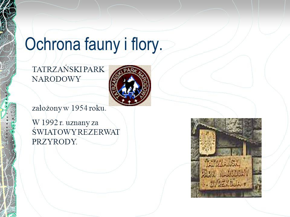Ochrona fauny i flory. TATRZAŃSKI PARK NARODOWY założony w 1954 roku.