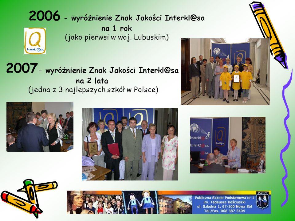 2006 - wyróżnienie Znak Jakości Interkl@sa na 1 rok (jako pierwsi w woj. Lubuskim)