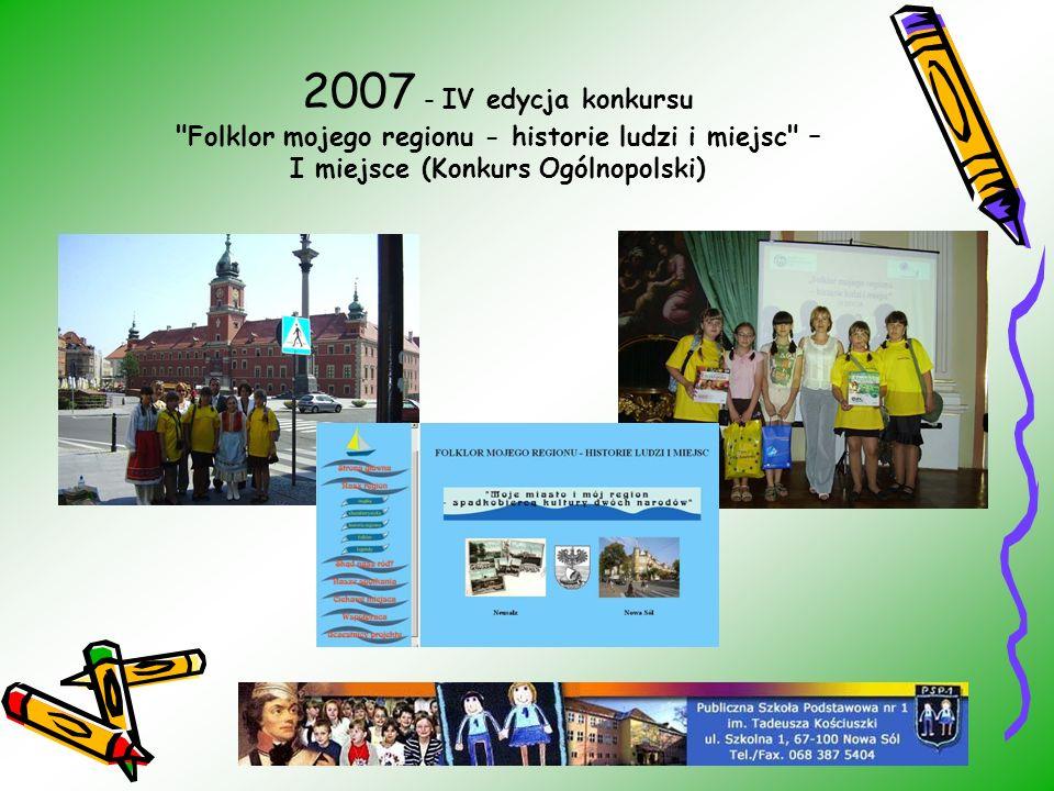2007 - IV edycja konkursu Folklor mojego regionu - historie ludzi i miejsc – I miejsce (Konkurs Ogólnopolski)