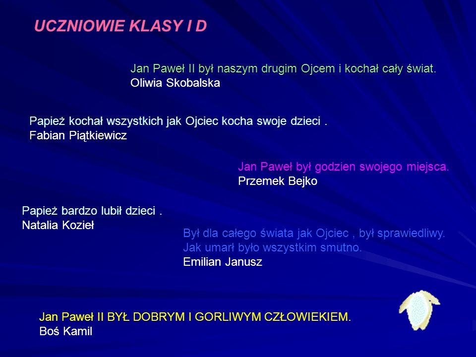 UCZNIOWIE KLASY I D Jan Paweł II był naszym drugim Ojcem i kochał cały świat. Oliwia Skobalska.