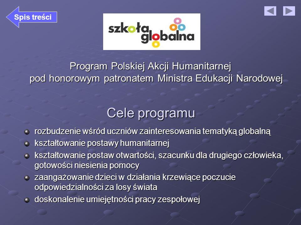 Spis treści Program Polskiej Akcji Humanitarnej pod honorowym patronatem Ministra Edukacji Narodowej.