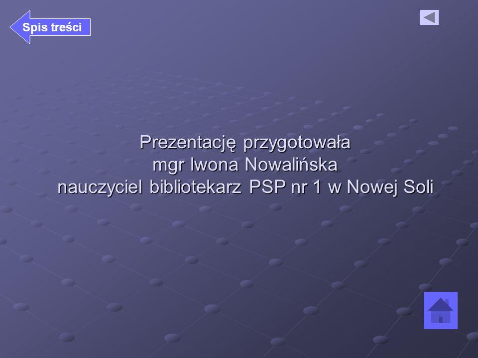 Spis treści Prezentację przygotowała mgr Iwona Nowalińska nauczyciel bibliotekarz PSP nr 1 w Nowej Soli.