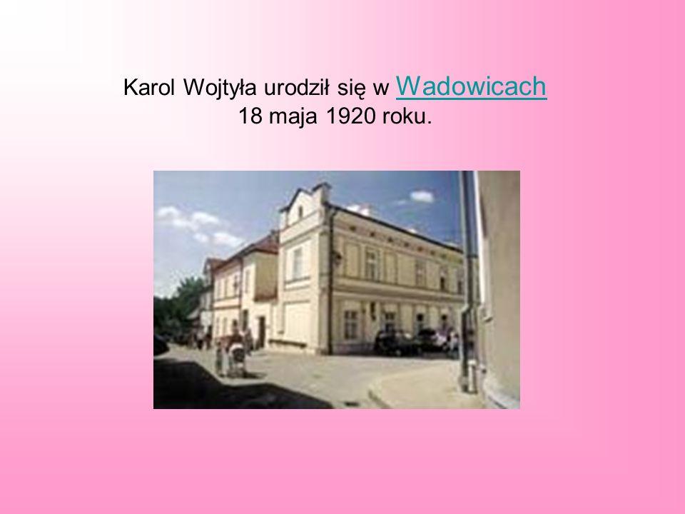Karol Wojtyła urodził się w Wadowicach