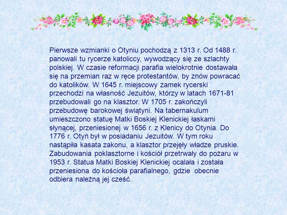 Pierwsze wzmianki o Otyniu pochodzą z 1313 r. Od 1488 r