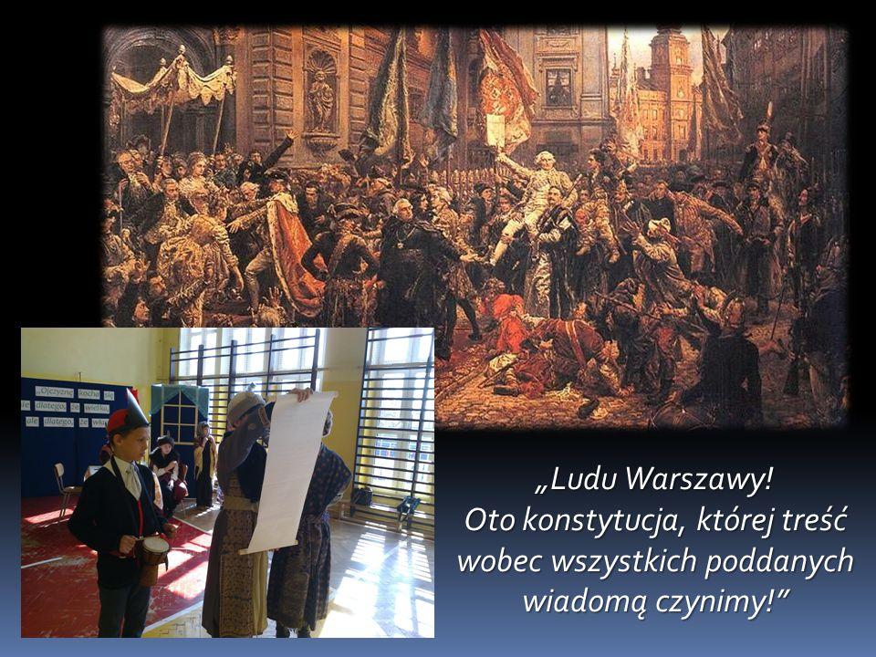 """""""Ludu Warszawy! Oto konstytucja, której treść wobec wszystkich poddanych wiadomą czynimy!"""