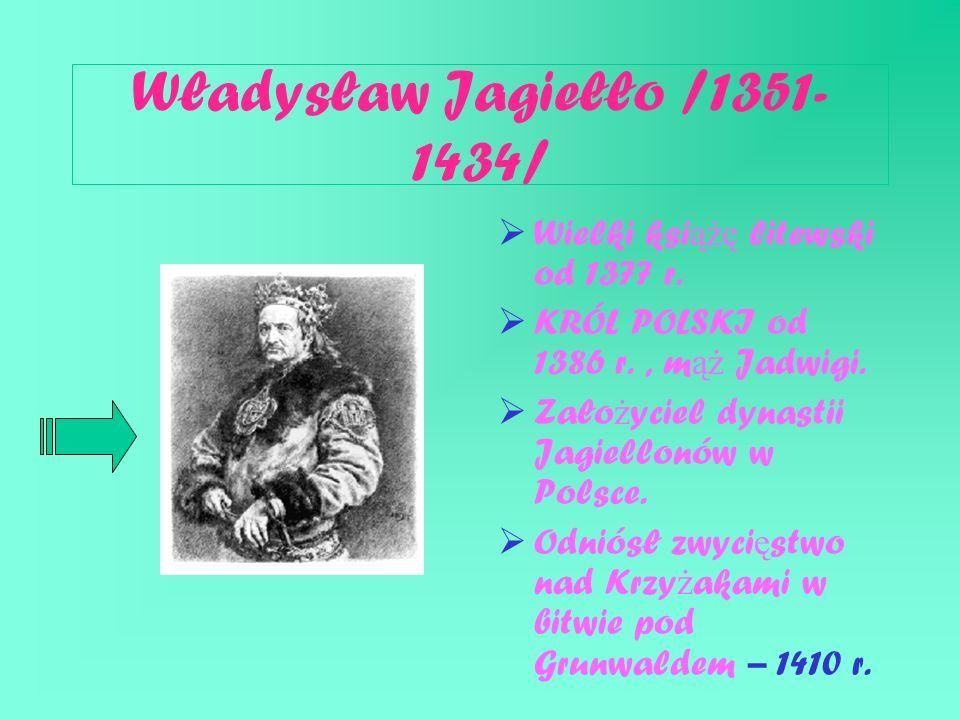 Władysław Jagiełło /1351-1434/