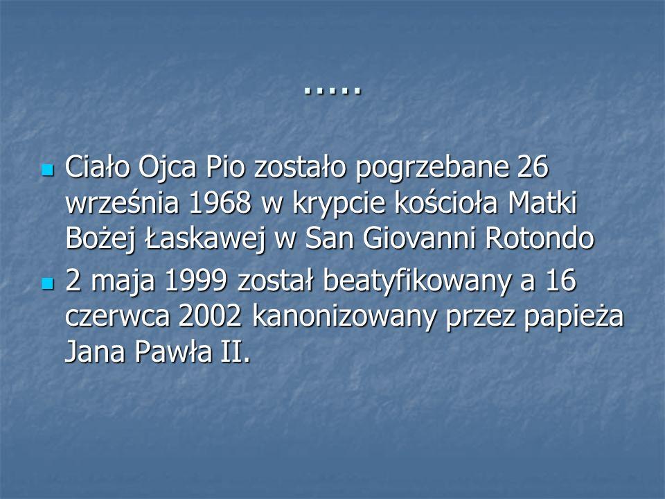 .....Ciało Ojca Pio zostało pogrzebane 26 września 1968 w krypcie kościoła Matki Bożej Łaskawej w San Giovanni Rotondo.