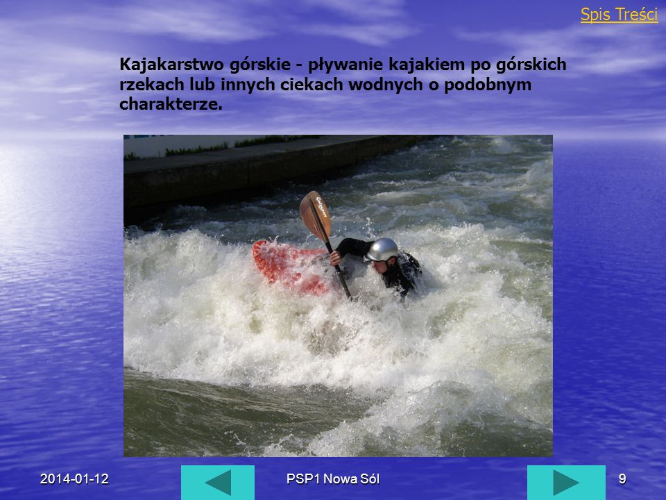 Spis TreściKajakarstwo górskie - pływanie kajakiem po górskich rzekach lub innych ciekach wodnych o podobnym charakterze.