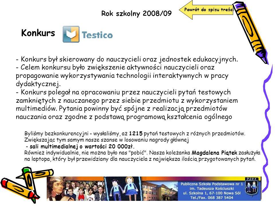Powrót do spisu treści Rok szkolny 2008/09. Konkurs. - Konkurs był skierowany do nauczycieli oraz jednostek edukacyjnych.