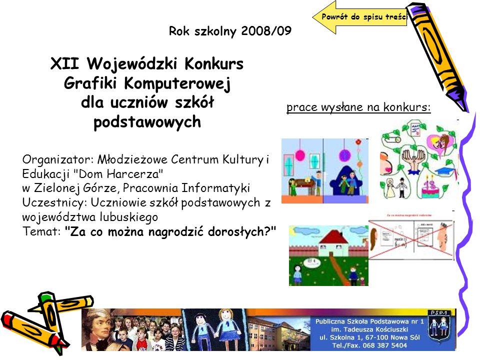 Powrót do spisu treściRok szkolny 2008/09. XII Wojewódzki Konkurs Grafiki Komputerowej dla uczniów szkół podstawowych.