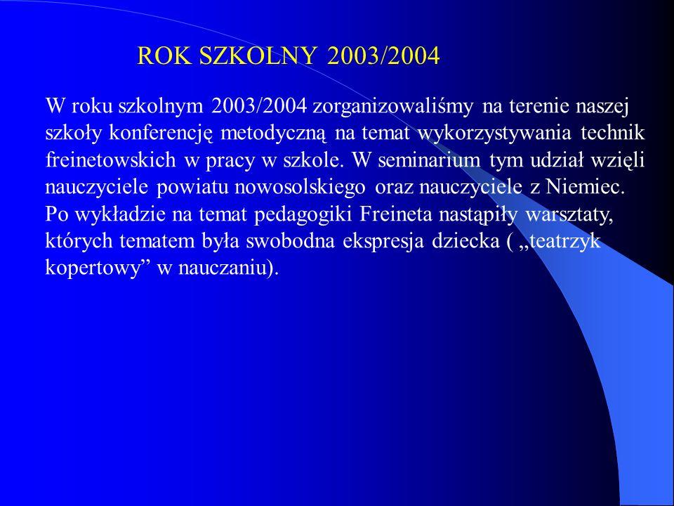 ROK SZKOLNY 2003/2004 W roku szkolnym 2003/2004 zorganizowaliśmy na terenie naszej. szkoły konferencję metodyczną na temat wykorzystywania technik.