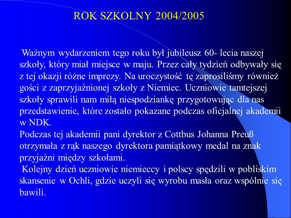 ROK SZKOLNY 2004/2005 Ważnym wydarzeniem tego roku był jubileusz 60- lecia naszej.