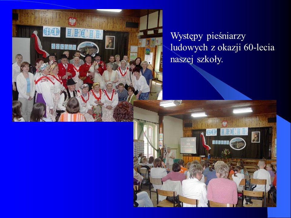 Występy pieśniarzy ludowych z okazji 60-lecia naszej szkoły.