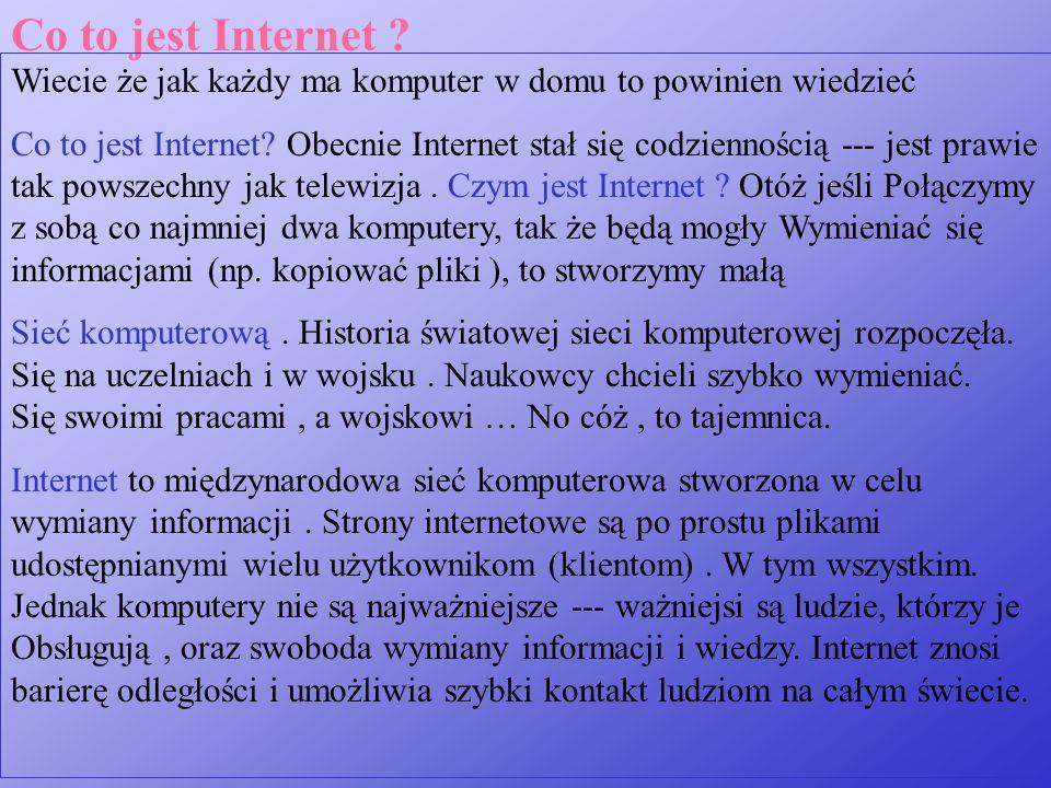 Co to jest Internet Wiecie że jak każdy ma komputer w domu to powinien wiedzieć.