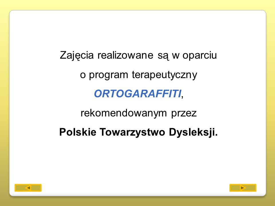 Zajęcia realizowane są w oparciu o program terapeutyczny ORTOGARAFFITI, rekomendowanym przez Polskie Towarzystwo Dysleksji.