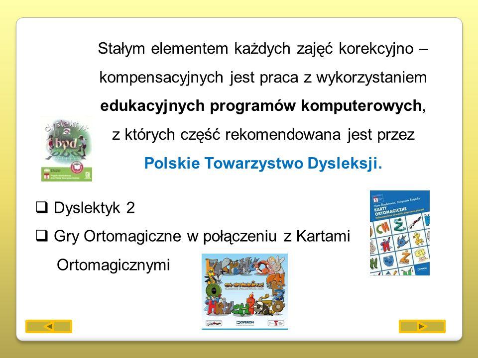 Stałym elementem każdych zajęć korekcyjno – kompensacyjnych jest praca z wykorzystaniem edukacyjnych programów komputerowych, z których część rekomendowana jest przez Polskie Towarzystwo Dysleksji.
