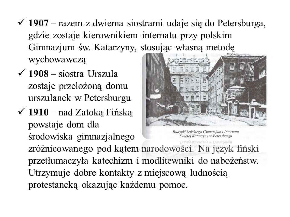 1907 – razem z dwiema siostrami udaje się do Petersburga, gdzie zostaje kierownikiem internatu przy polskim Gimnazjum św. Katarzyny, stosując własną metodę wychowawczą