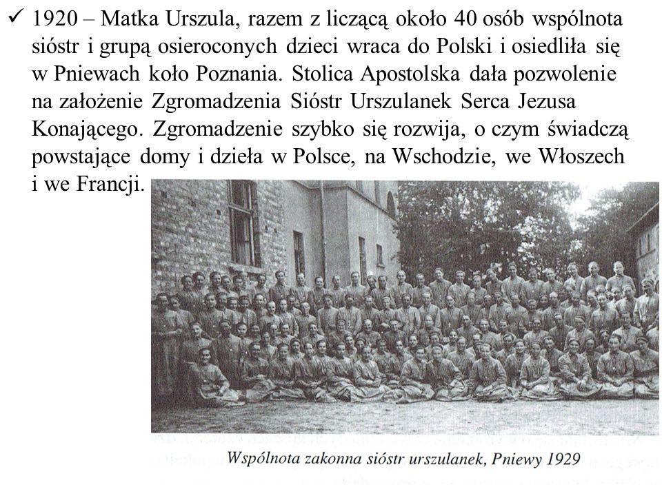 1920 – Matka Urszula, razem z liczącą około 40 osób wspólnota sióstr i grupą osieroconych dzieci wraca do Polski i osiedliła się w Pniewach koło Poznania.