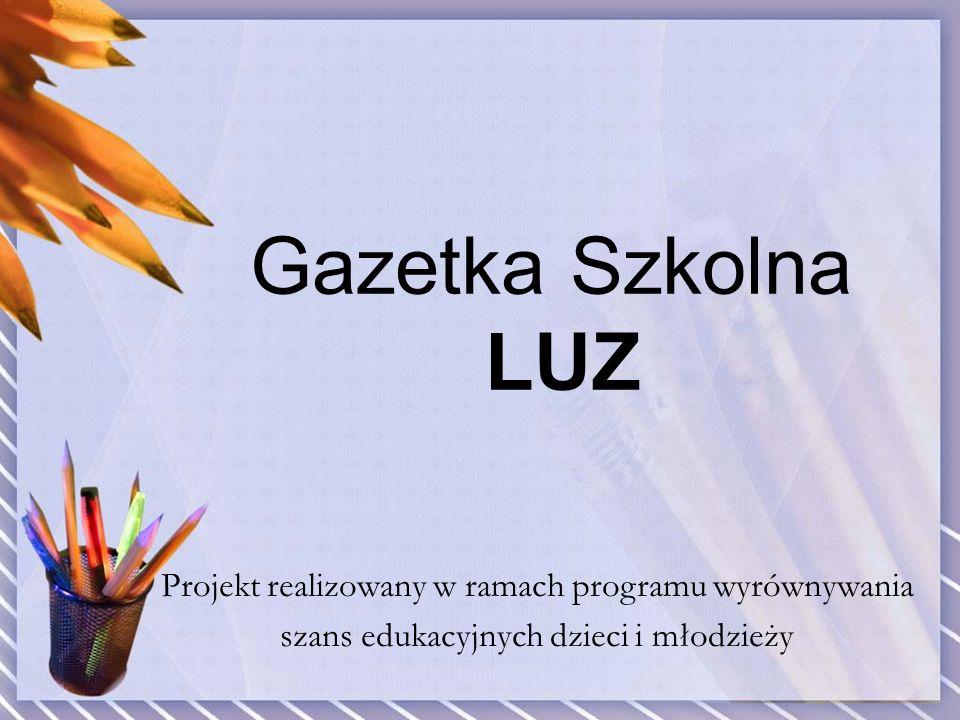 Gazetka Szkolna LUZ Projekt realizowany w ramach programu wyrównywania