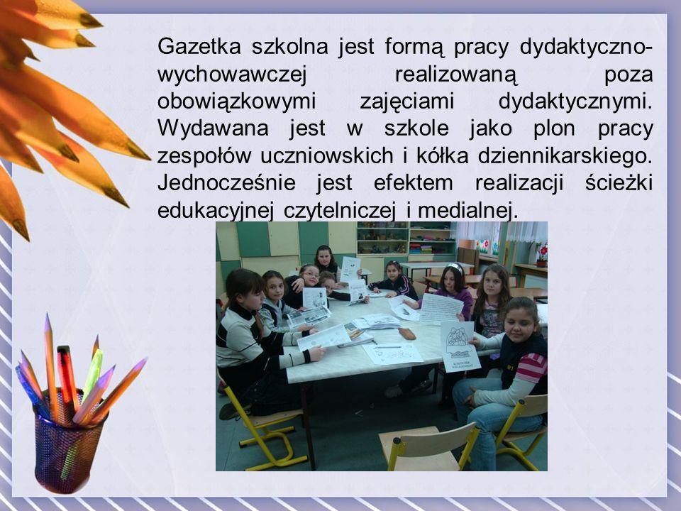 Gazetka szkolna jest formą pracy dydaktyczno-wychowawczej realizowaną poza obowiązkowymi zajęciami dydaktycznymi.