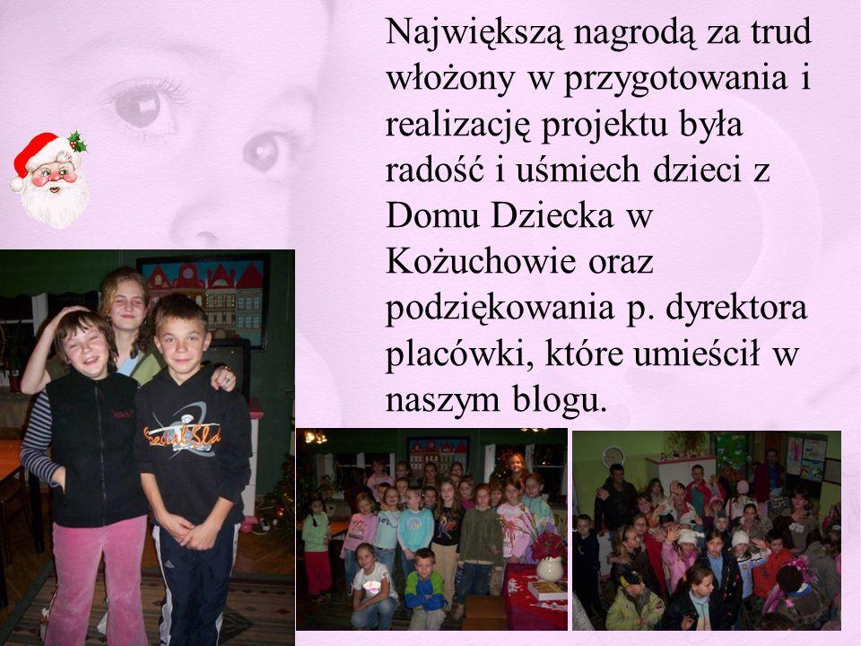 Największą nagrodą za trud włożony w przygotowania i realizację projektu była radość i uśmiech dzieci z Domu Dziecka w Kożuchowie oraz podziękowania p.