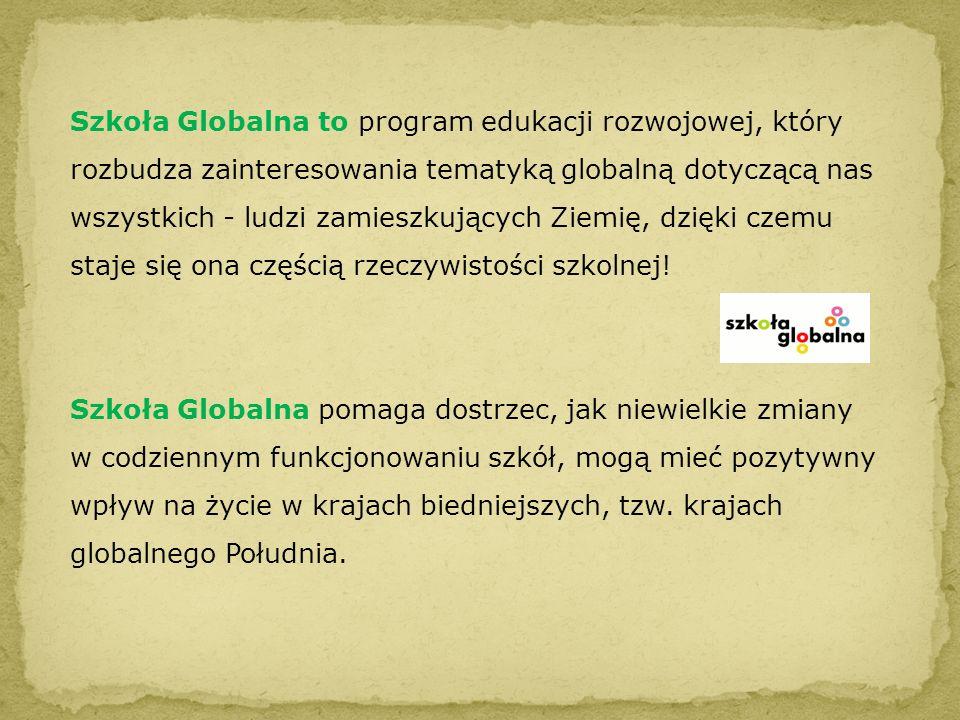 Szkoła Globalna to program edukacji rozwojowej, który rozbudza zainteresowania tematyką globalną dotyczącą nas wszystkich - ludzi zamieszkujących Ziemię, dzięki czemu staje się ona częścią rzeczywistości szkolnej!