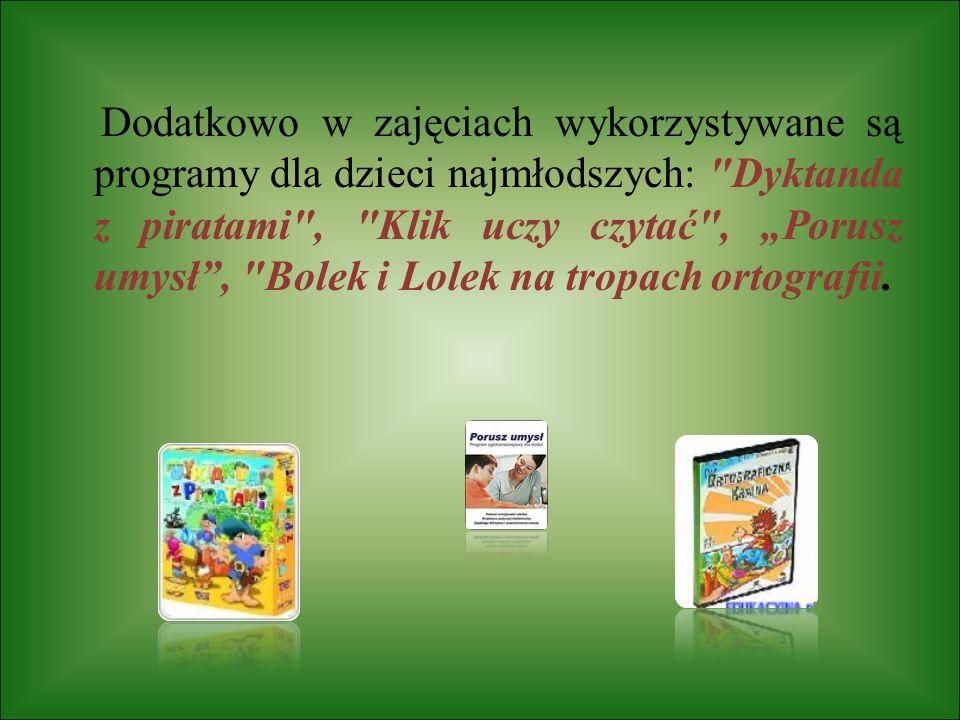 """Dodatkowo w zajęciach wykorzystywane są programy dla dzieci najmłodszych: Dyktanda z piratami , Klik uczy czytać , """"Porusz umysł , Bolek i Lolek na tropach ortografii."""