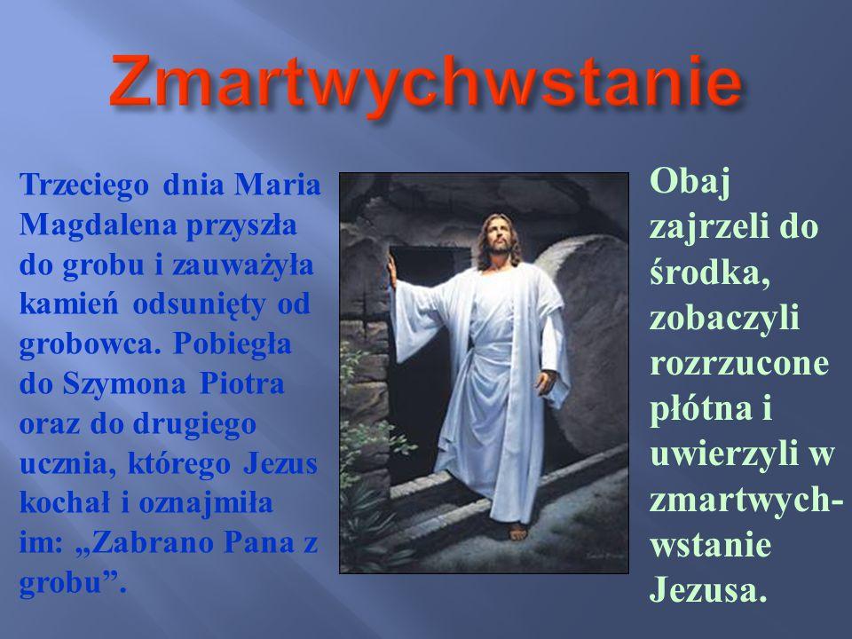 Zmartwychwstanie Obaj zajrzeli do środka, zobaczyli rozrzucone płótna i uwierzyli w zmartwych-wstanie Jezusa.
