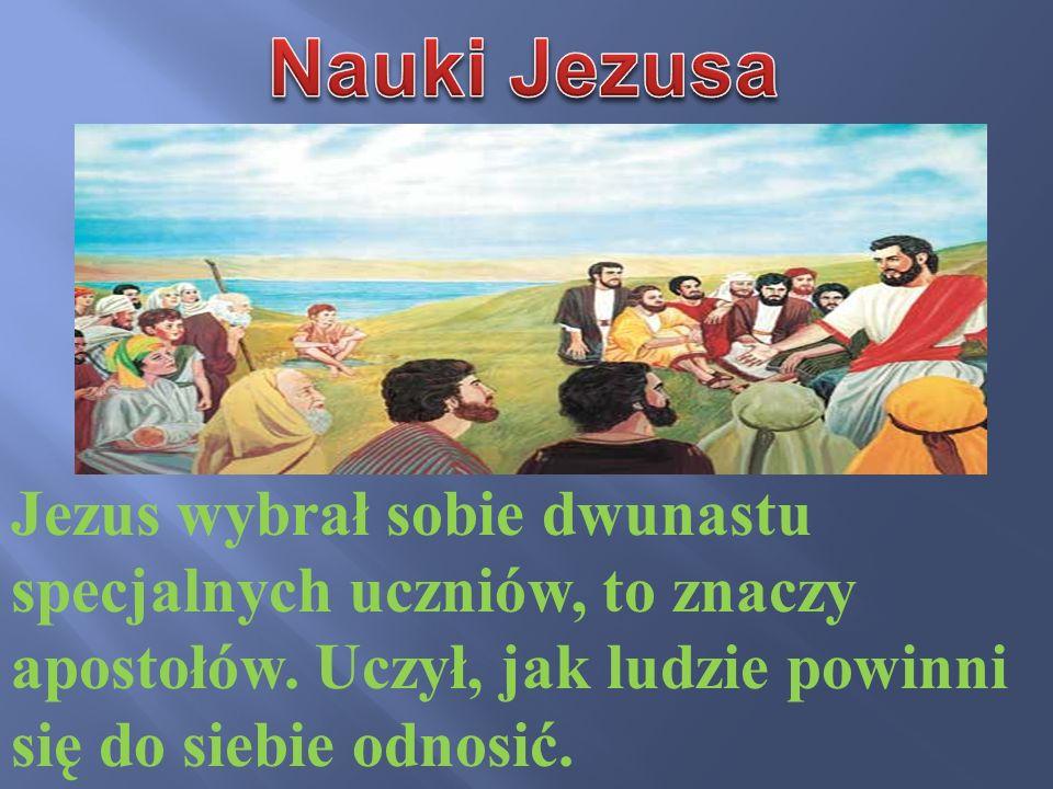 Nauki Jezusa Jezus wybrał sobie dwunastu specjalnych uczniów, to znaczy apostołów.