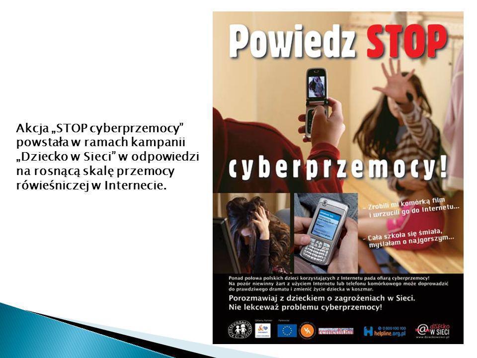 """Akcja """"STOP cyberprzemocy powstała w ramach kampanii """"Dziecko w Sieci w odpowiedzi na rosnącą skalę przemocy rówieśniczej w Internecie."""
