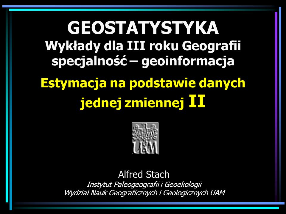 GEOSTATYSTYKA Wykłady dla III roku Geografii specjalność – geoinformacja Estymacja na podstawie danych jednej zmiennej II