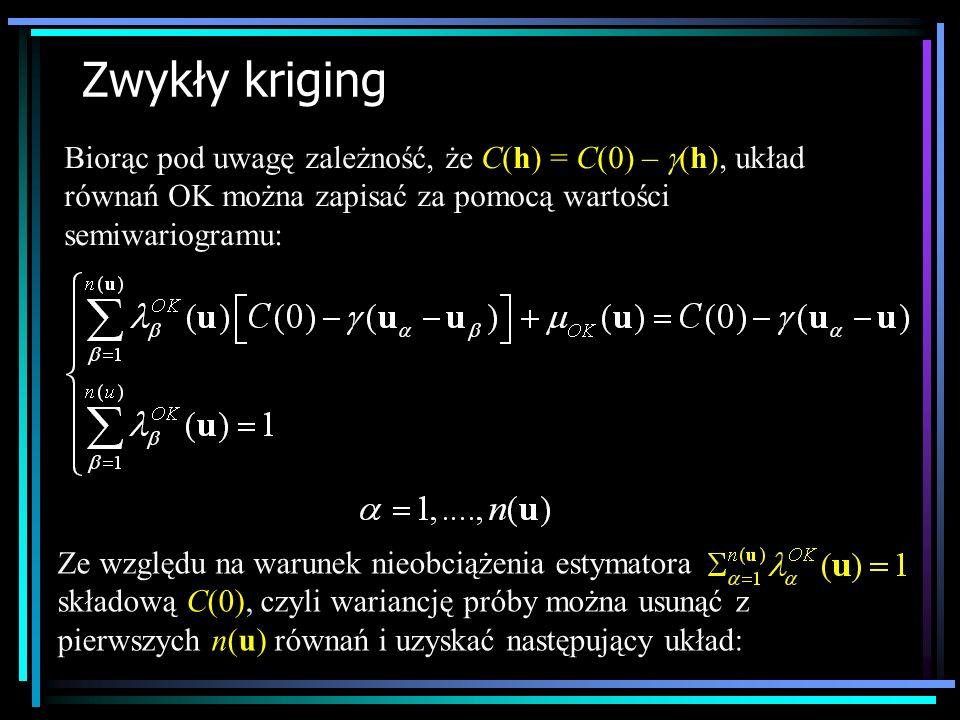 Zwykły kriging Biorąc pod uwagę zależność, że C(h) = C(0) – (h), układ równań OK można zapisać za pomocą wartości semiwariogramu: