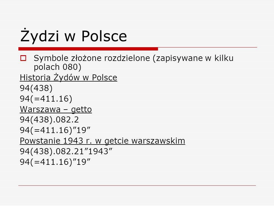 Żydzi w Polsce Symbole złożone rozdzielone (zapisywane w kilku polach 080) Historia Żydów w Polsce.