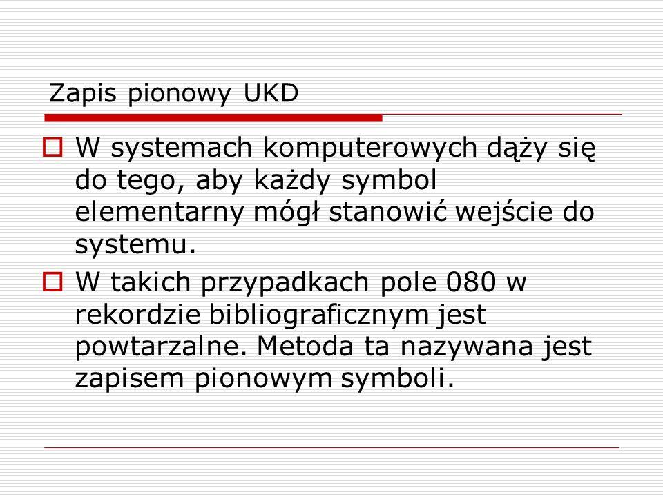 Zapis pionowy UKD W systemach komputerowych dąży się do tego, aby każdy symbol elementarny mógł stanowić wejście do systemu.