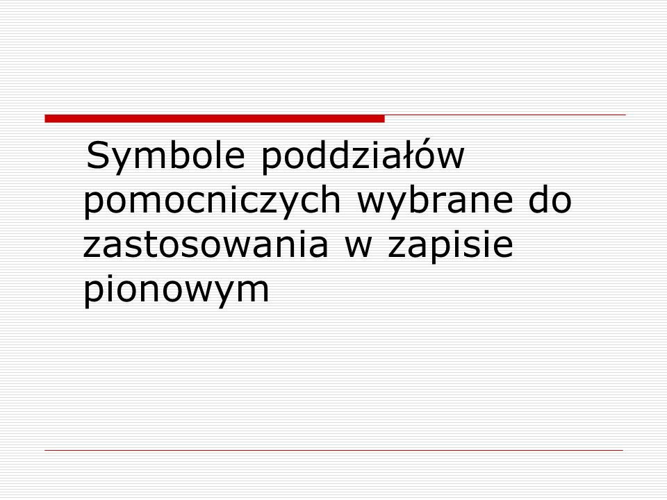 Symbole poddziałów pomocniczych wybrane do zastosowania w zapisie pionowym