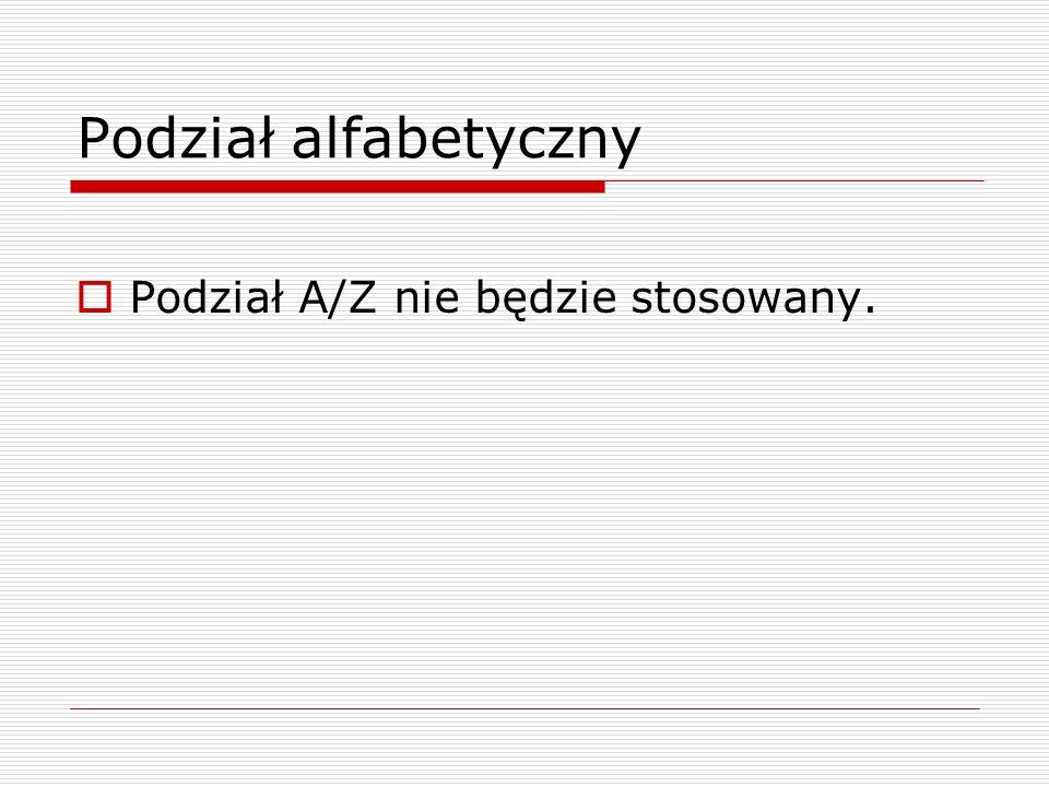 Podział alfabetyczny Podział A/Z nie będzie stosowany.